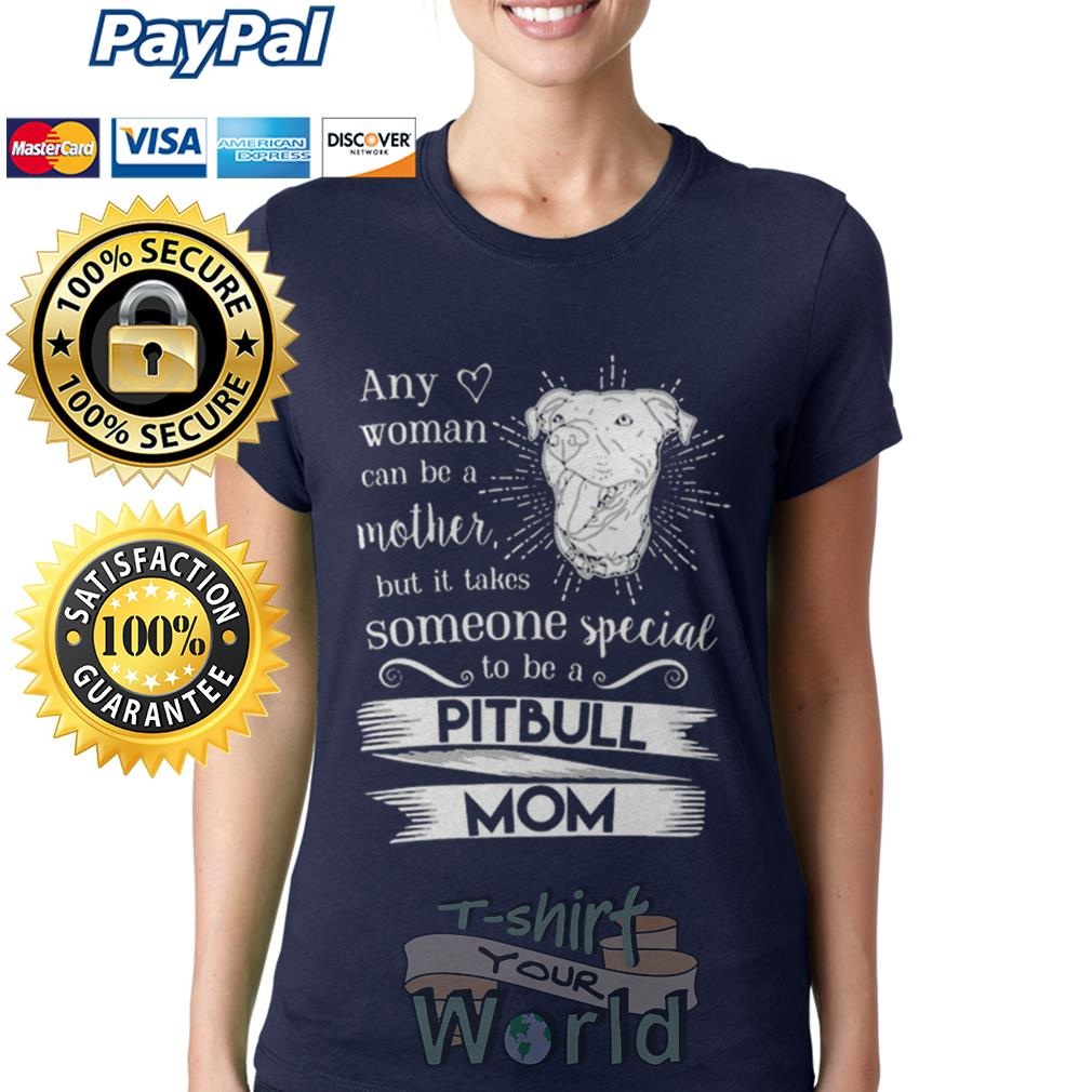 Any woman can be a mother but it takes someone special to be a Pitbull Mom Ladies tee