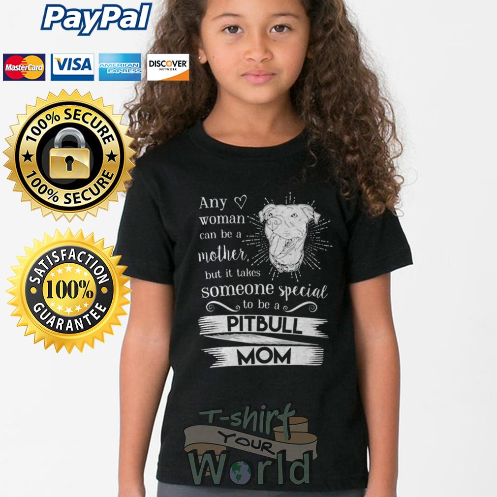 Any woman can be a mother but it takes someone special to be a Pitbull Mom Youth tee