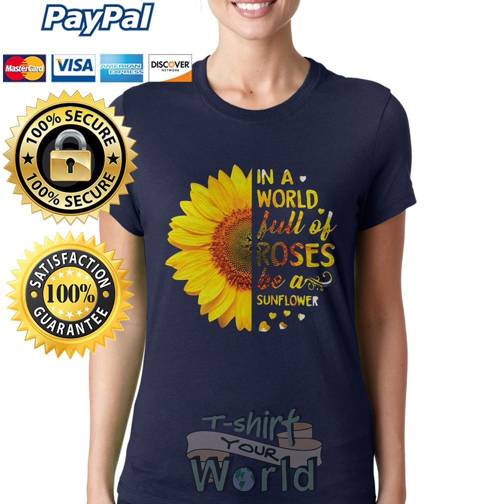 In a world Full Of Roses be a Sunflower love Ladies tee