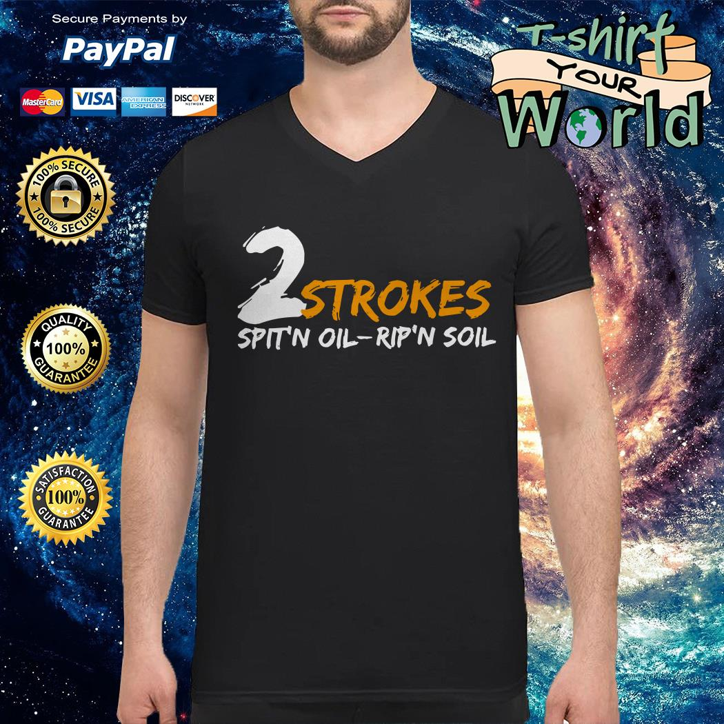 2 Strokes spit'n oil rip'n soil V-neck t-shirt