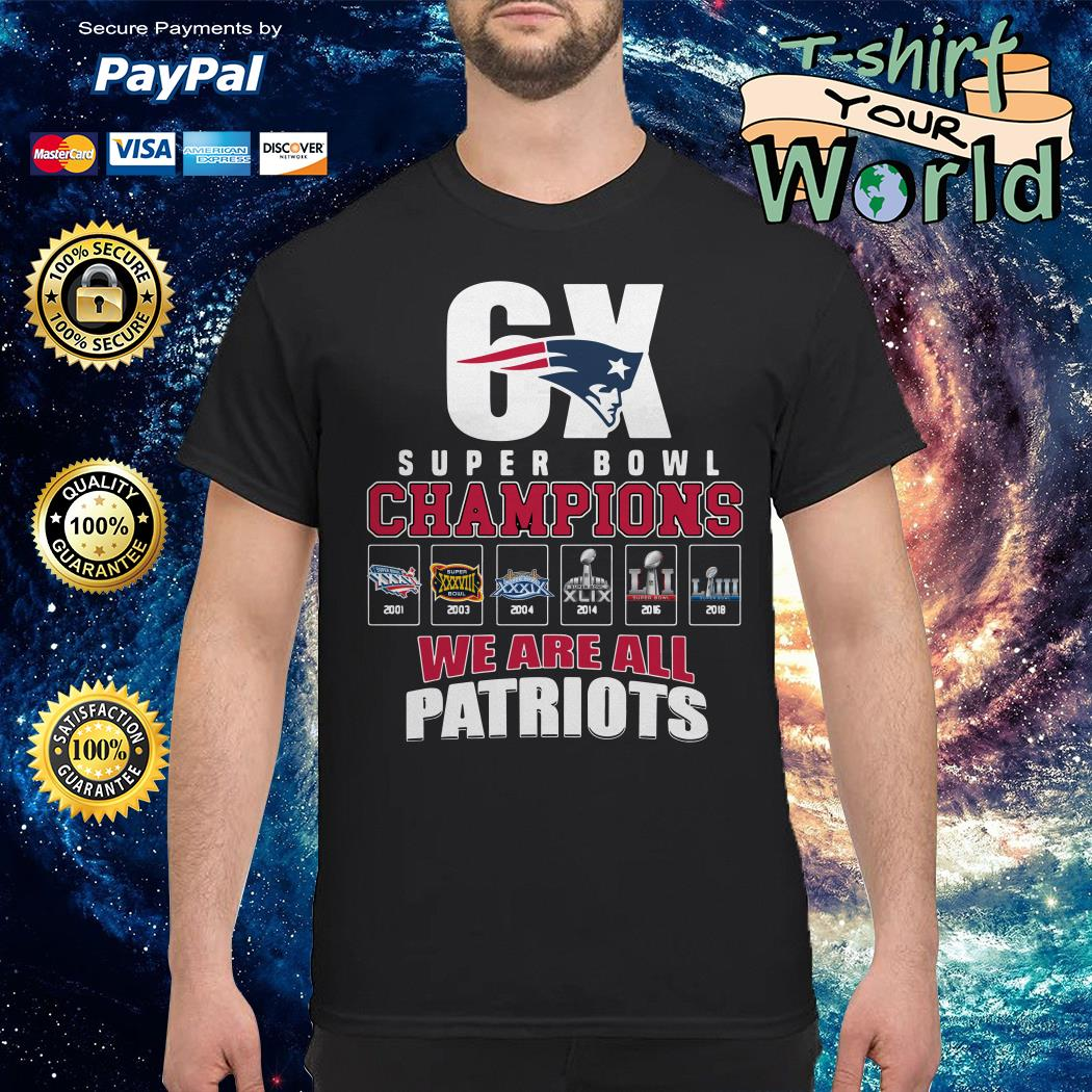 6x super bowl champions we are all new england patriots shirt