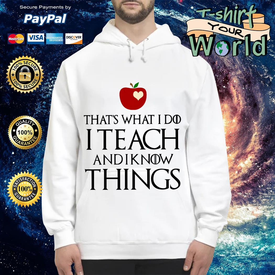 Apple GOT That's what i do i teach and i know things Hoodie