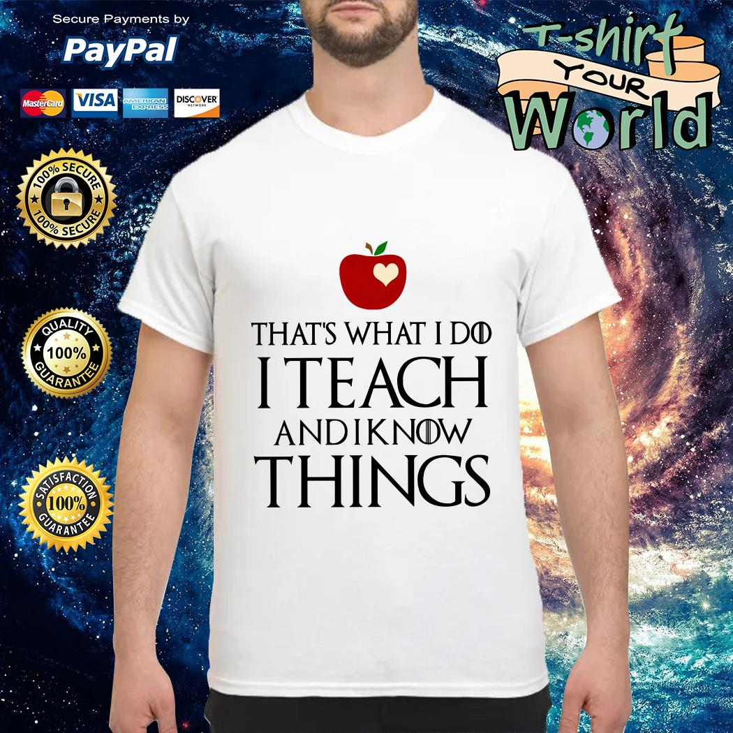 Apple GOT That's what i do i teach and i know things shirt