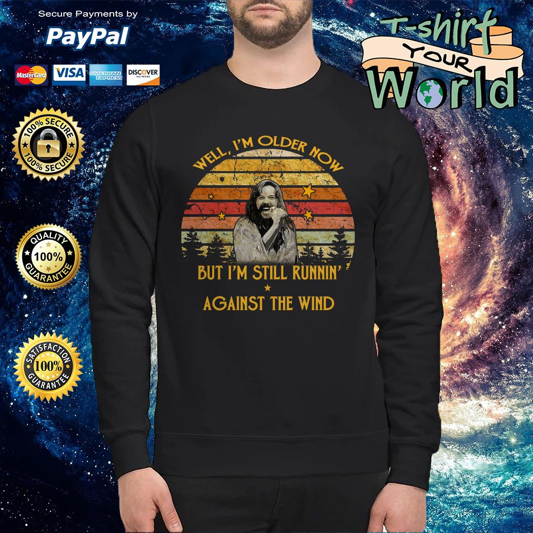Bob seger well i'm older now but i'm still runnin' against the wind retro Sweater