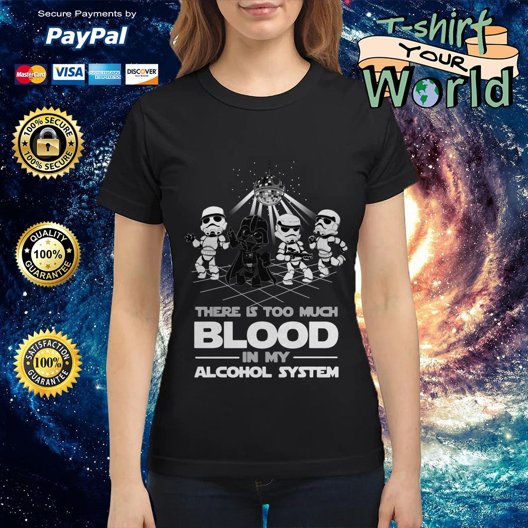 Dancing Star war There is too much BLood in My alcohol system Ladies tee