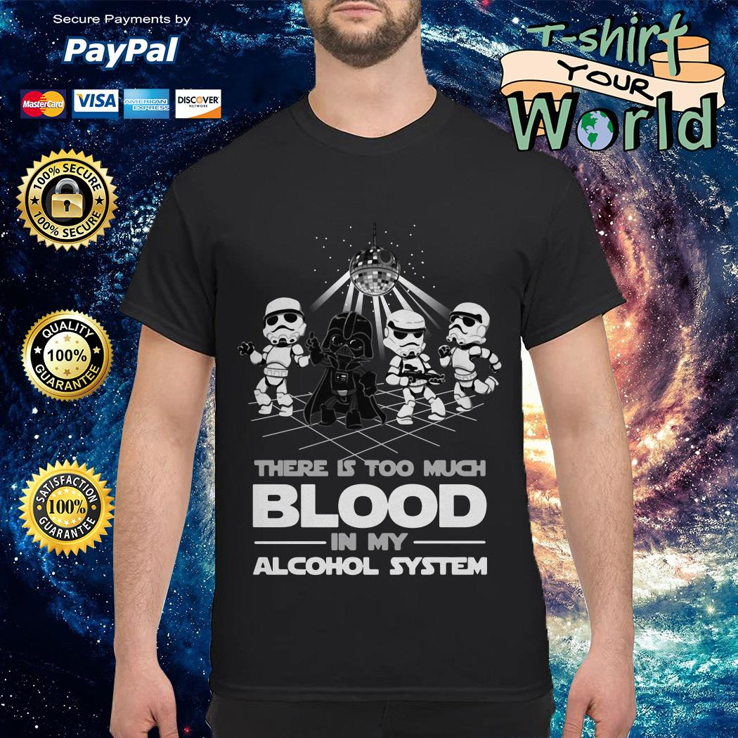 Dancing Star war There is too much BLood in My alcohol system shirt