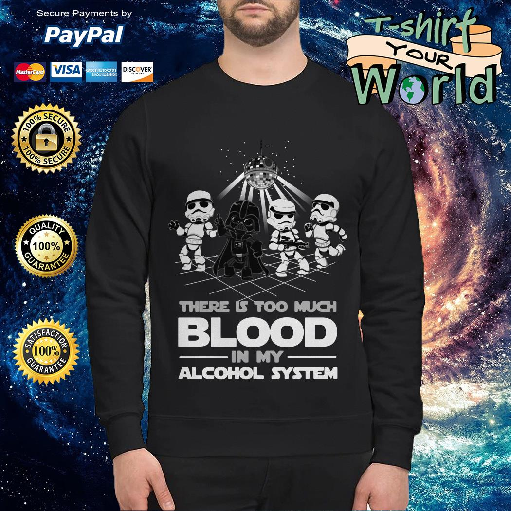 Dancing Star war There is too much BLood in My alcohol system Sweater
