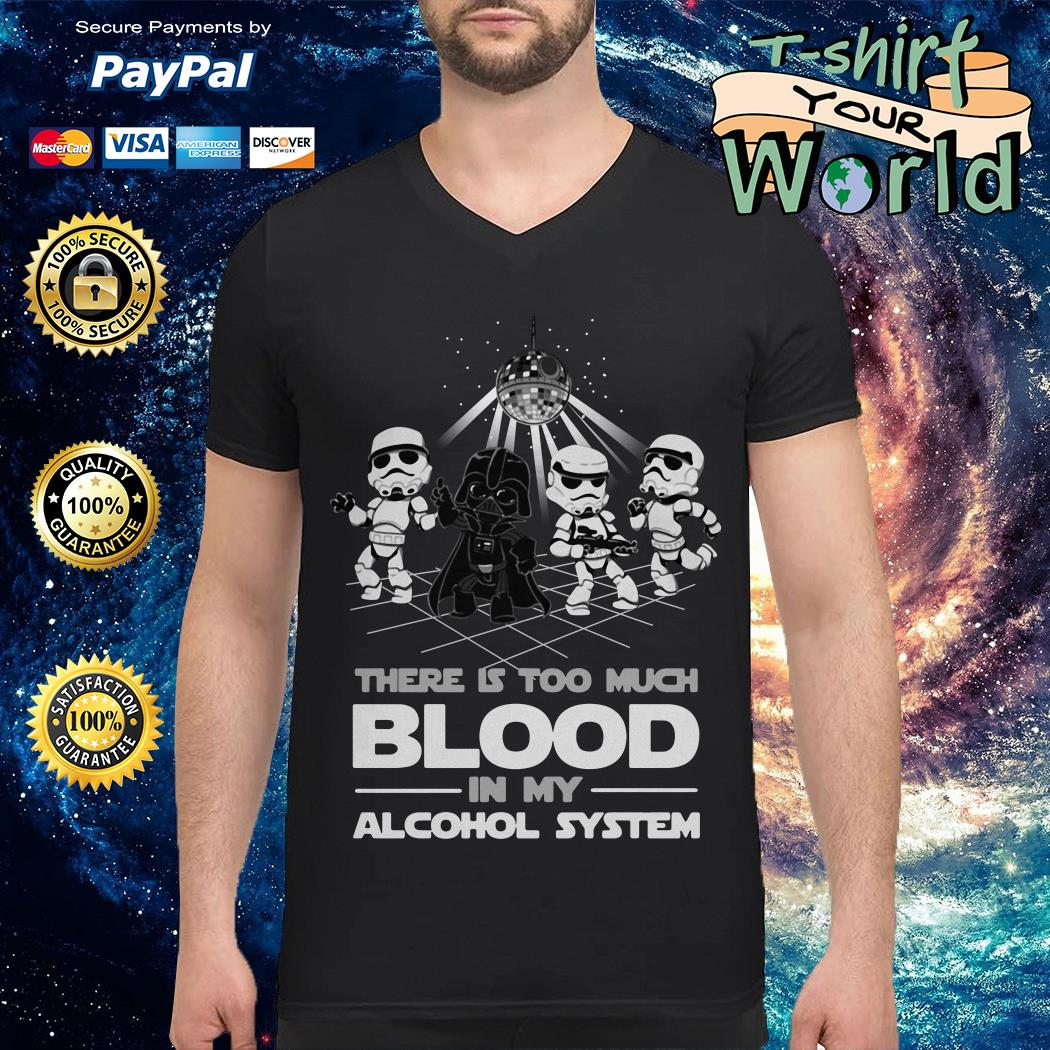 Dancing Star war There is too much BLood in My alcohol system V-neck t-shirt
