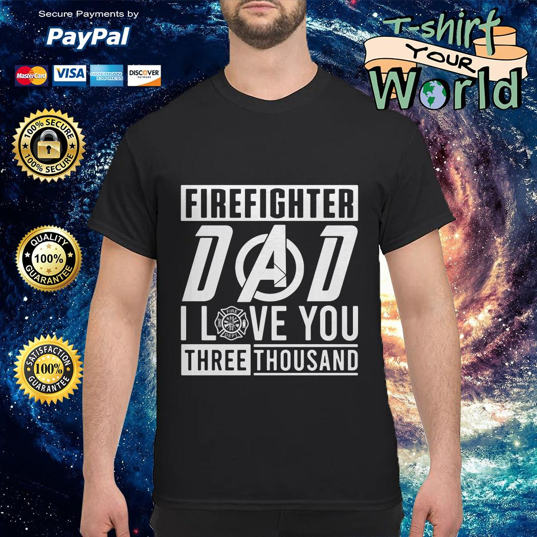Firefighter Dad I love You three thousand shirt