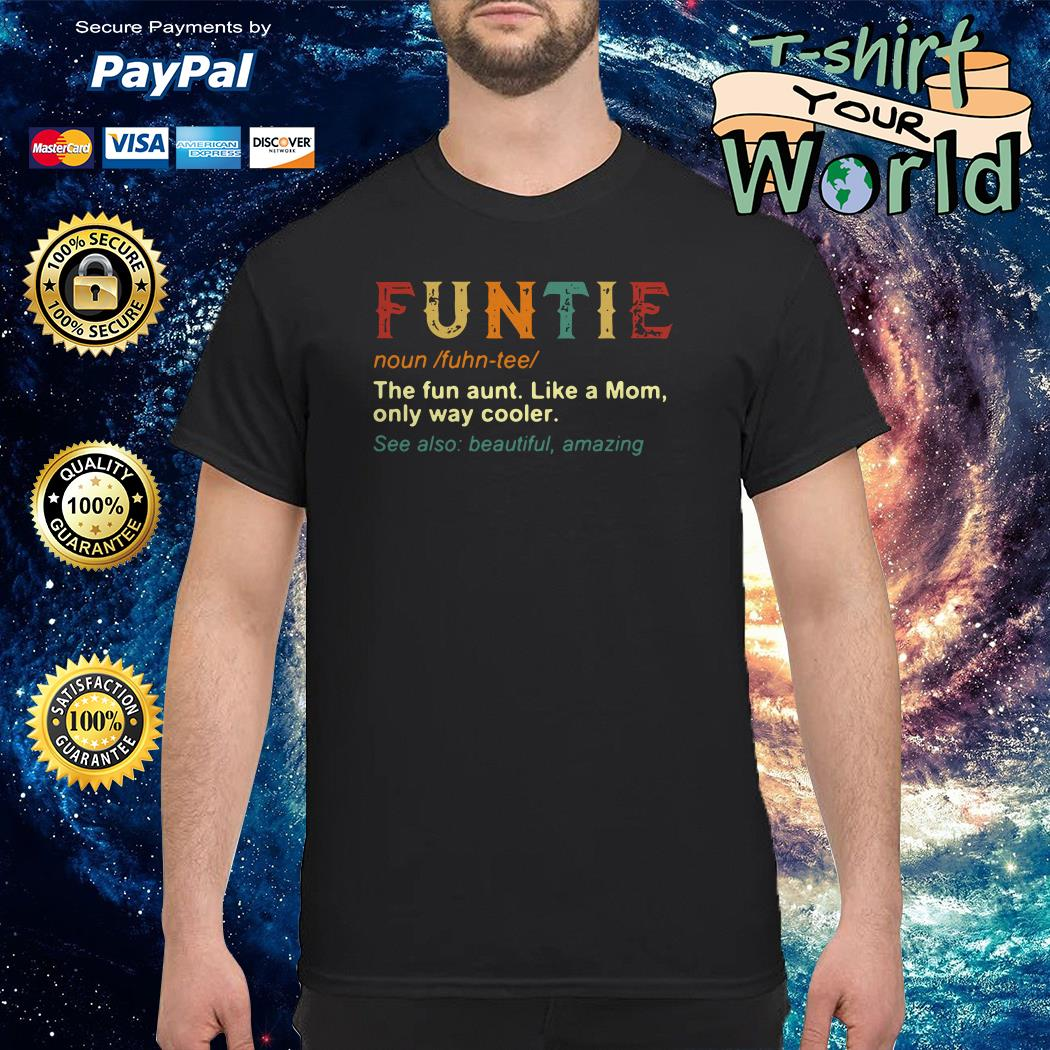 Funtie the fun aunt like a Mom only way cooler shirt