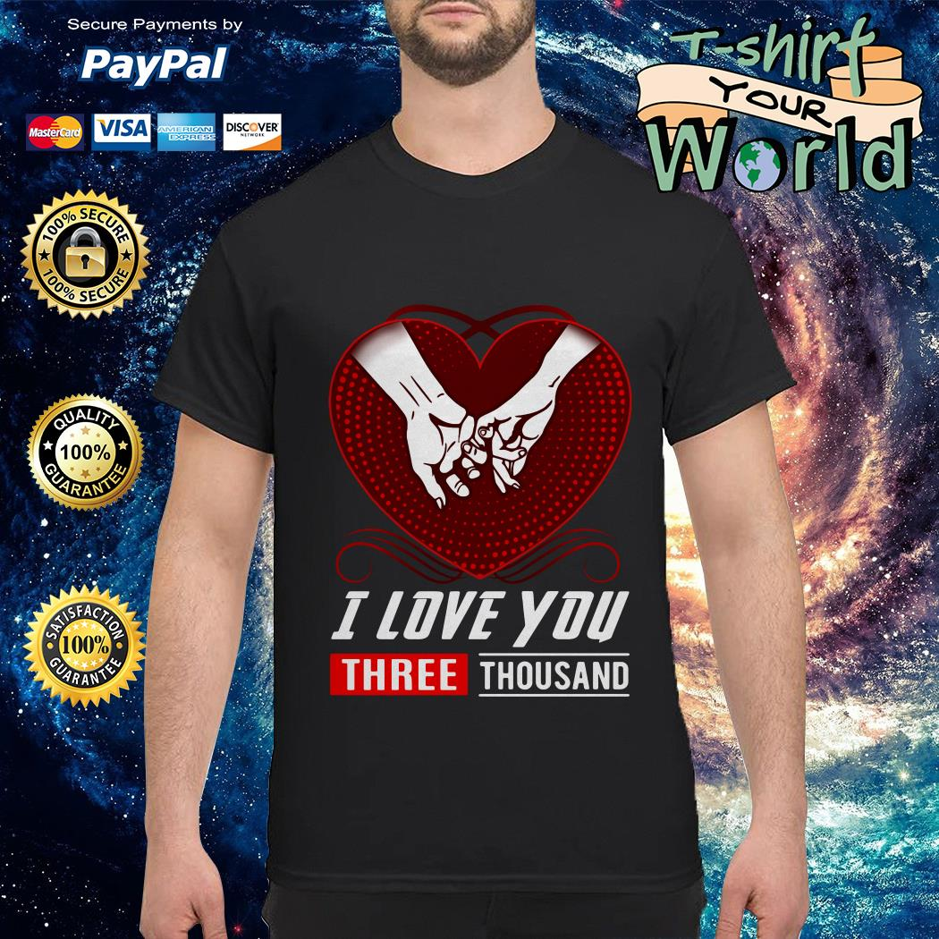 Heart I love you three thousand shirt
