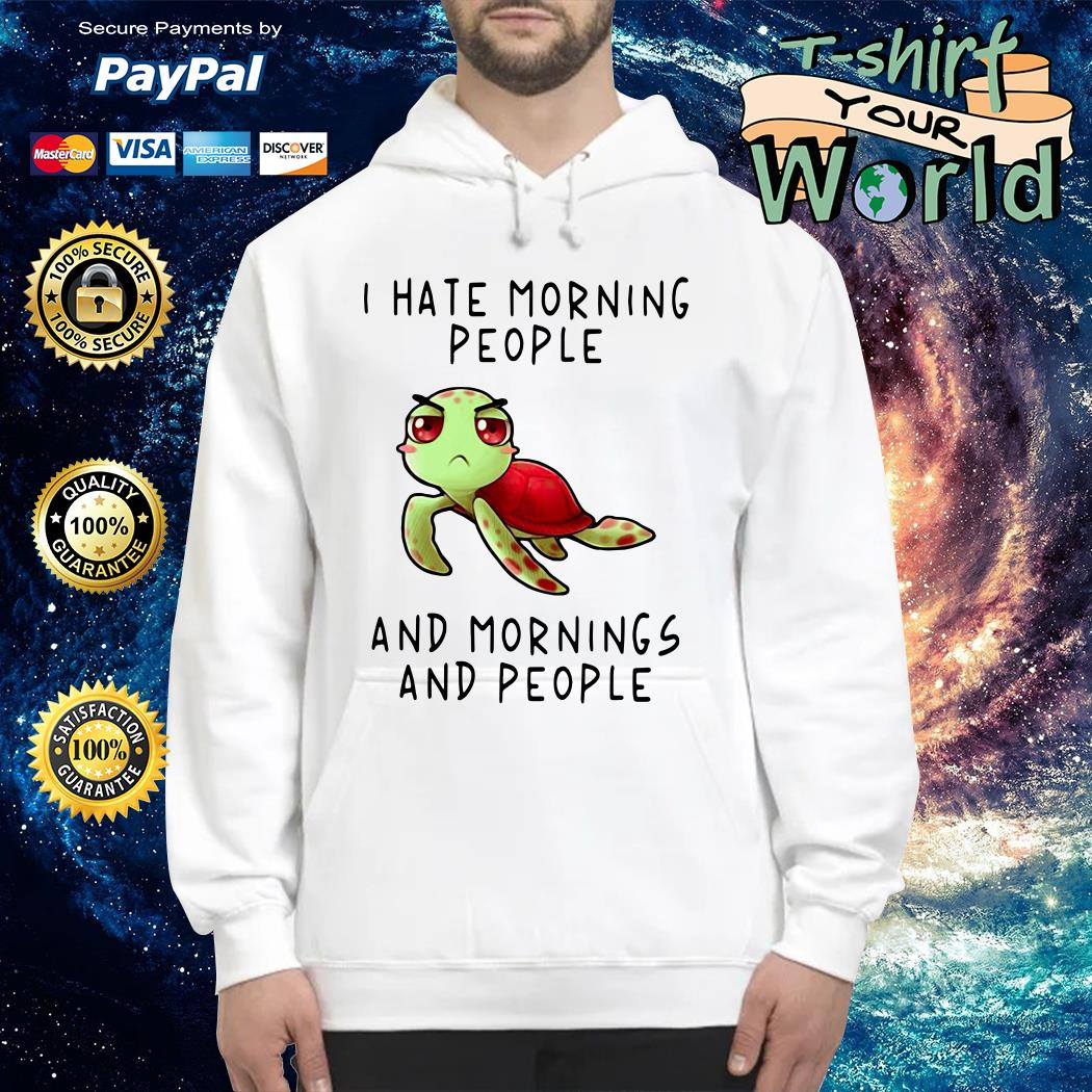 I hate morning People and mornings and people Hoodie