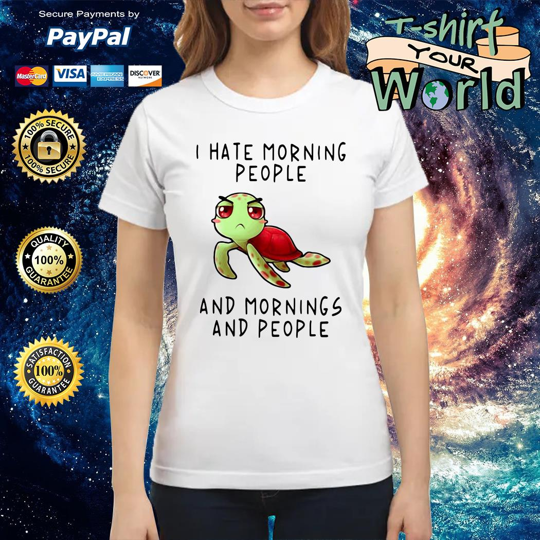 I hate morning People and mornings and people Ladies tee