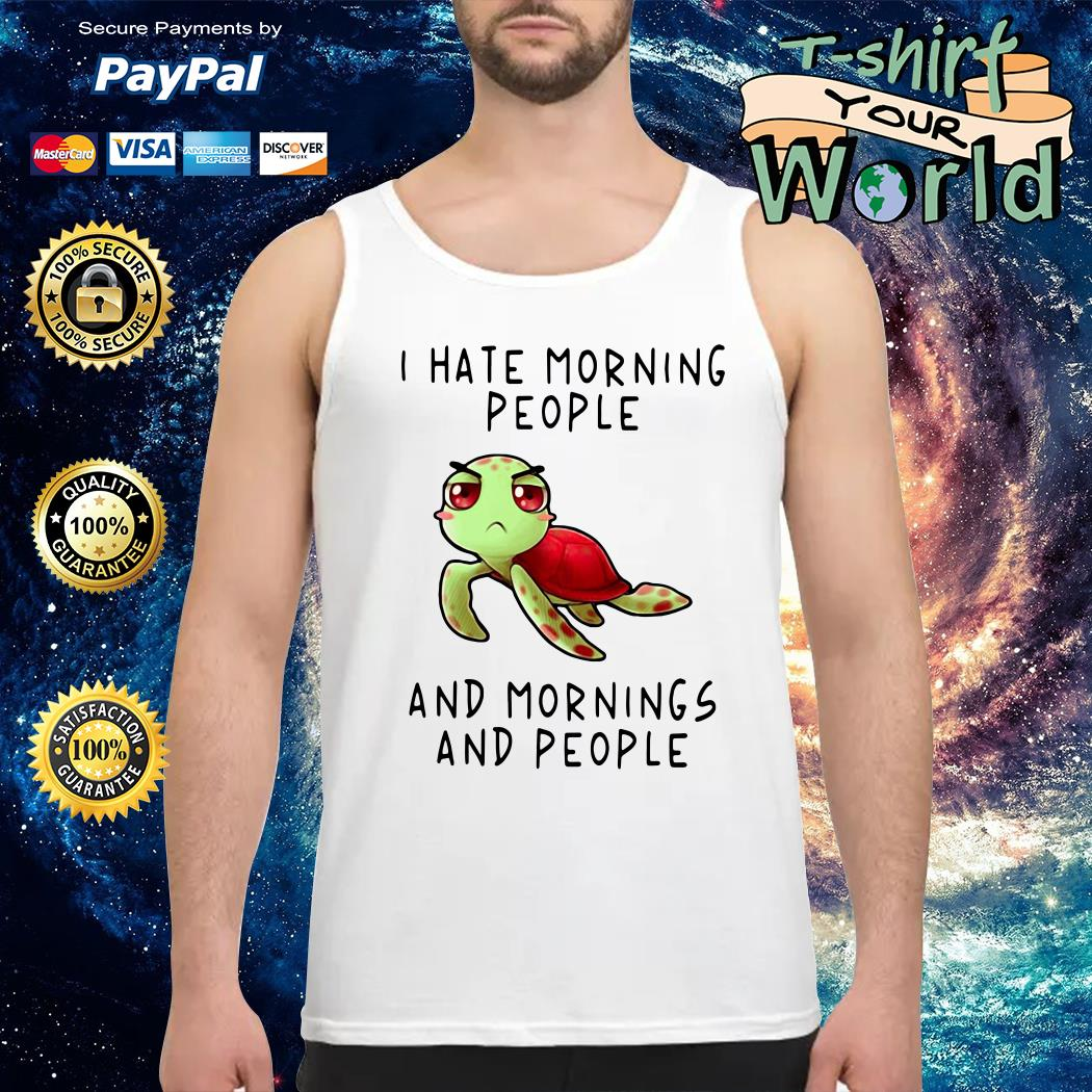 I hate morning People and mornings and people Tank top