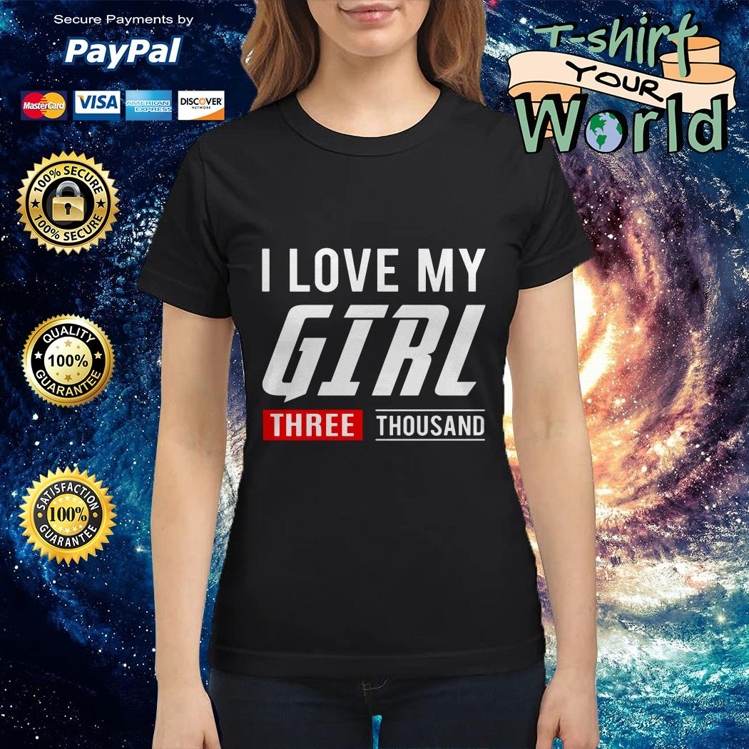 I love my girl three thousand Ladies tee