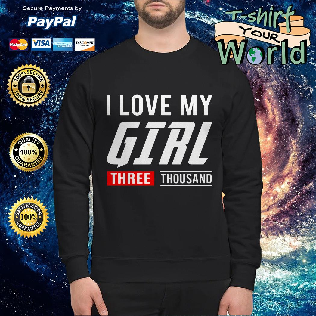 I love my girl three thousand Sweater
