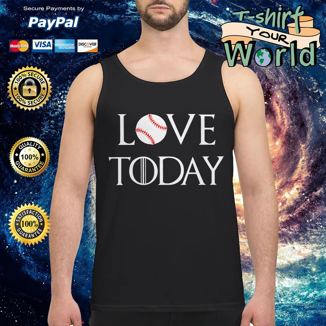 I love today Baseball and GOT Tank top