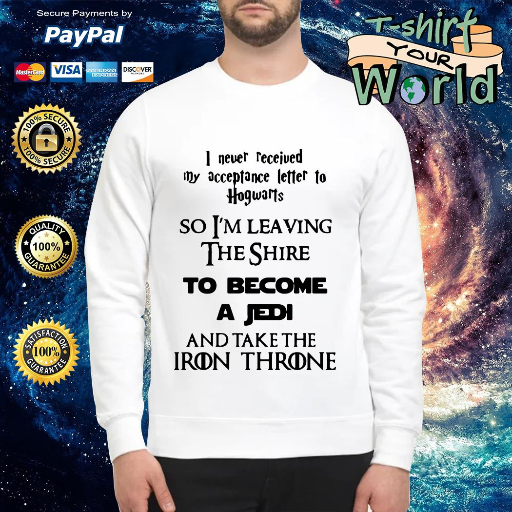 I never received my acceptance letter to Hogwarts so I'm leaving the shire to become a Jedi and tank the Iron Throne Sweater