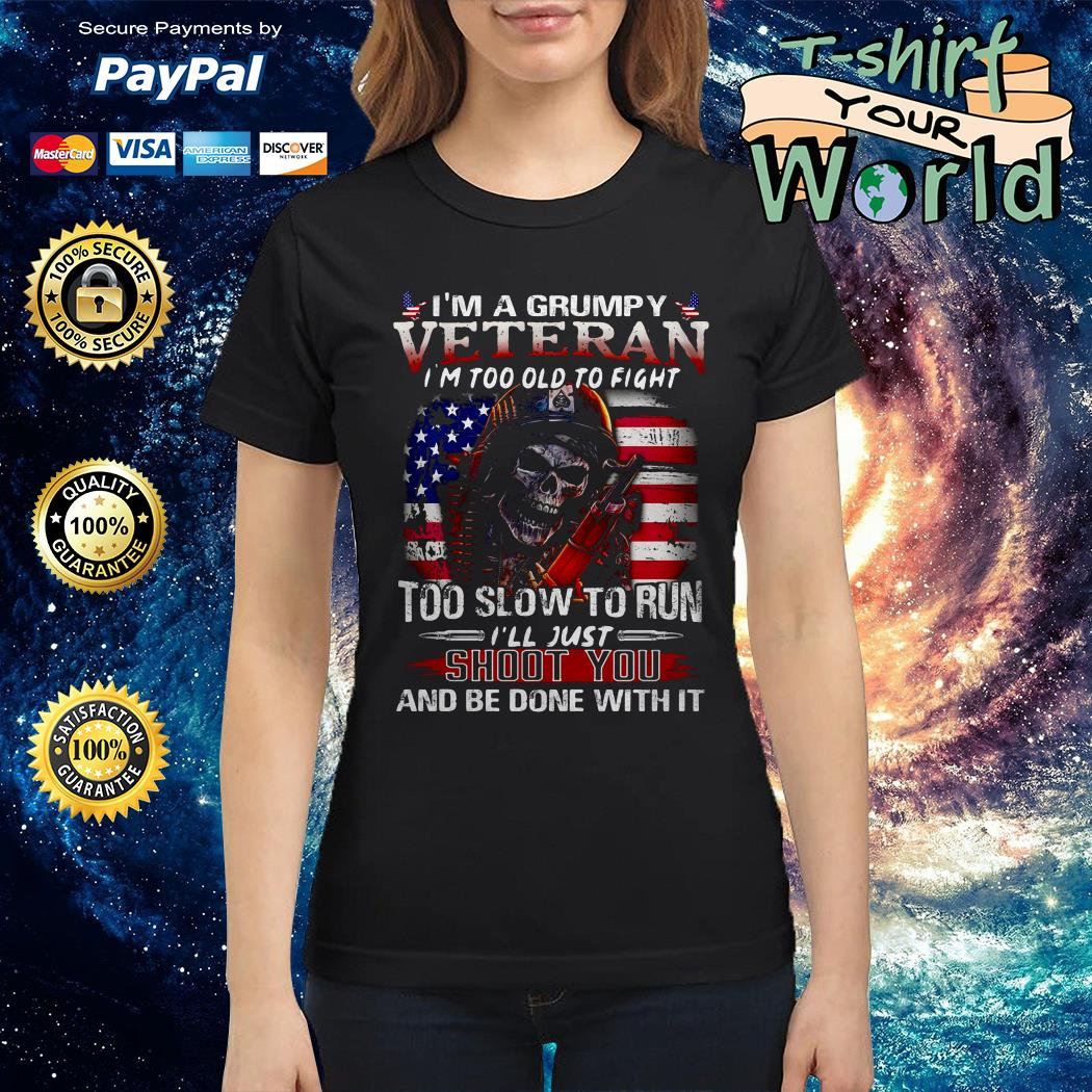 I'm a grumpy veteran I'm too old to fight too slow to run Ladies tee