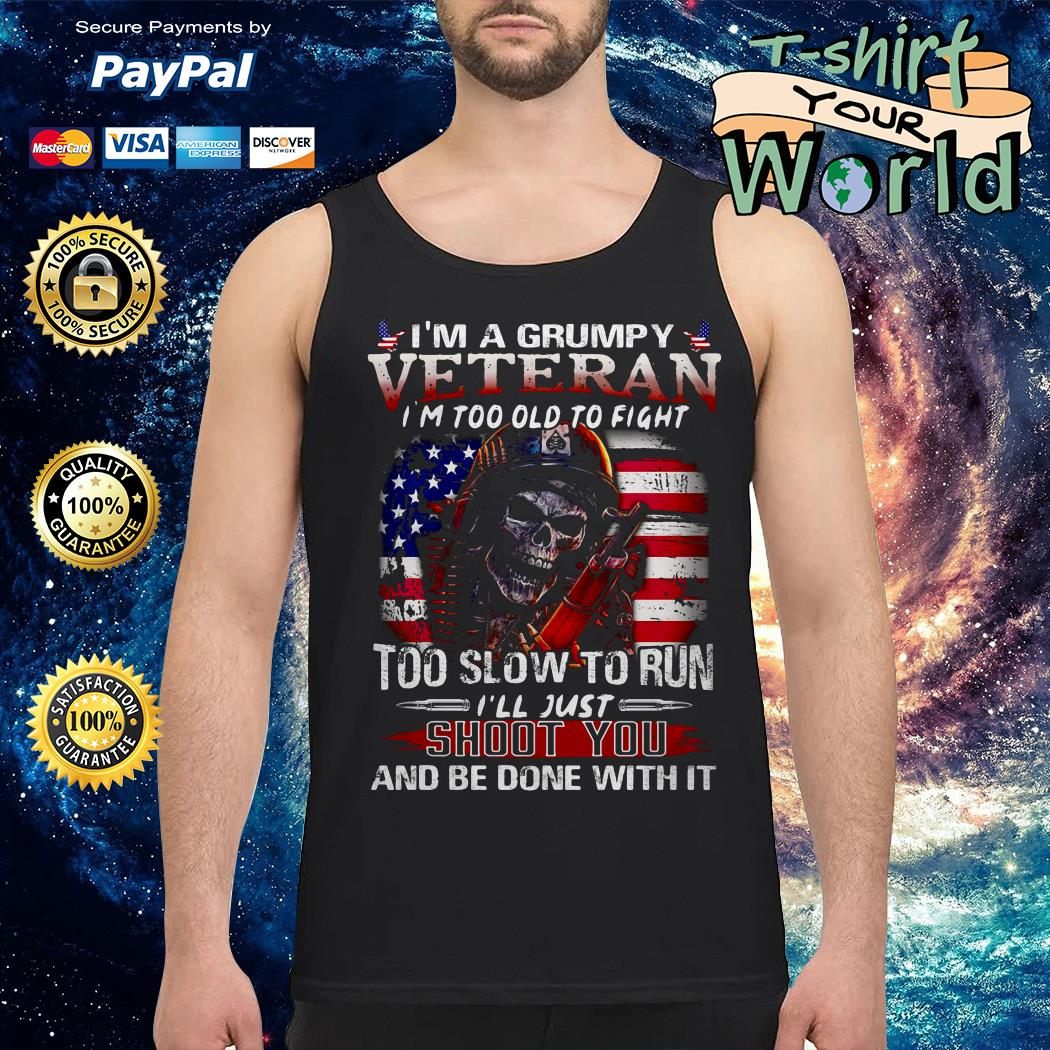 I'm a grumpy veteran I'm too old to fight too slow to run Tank top