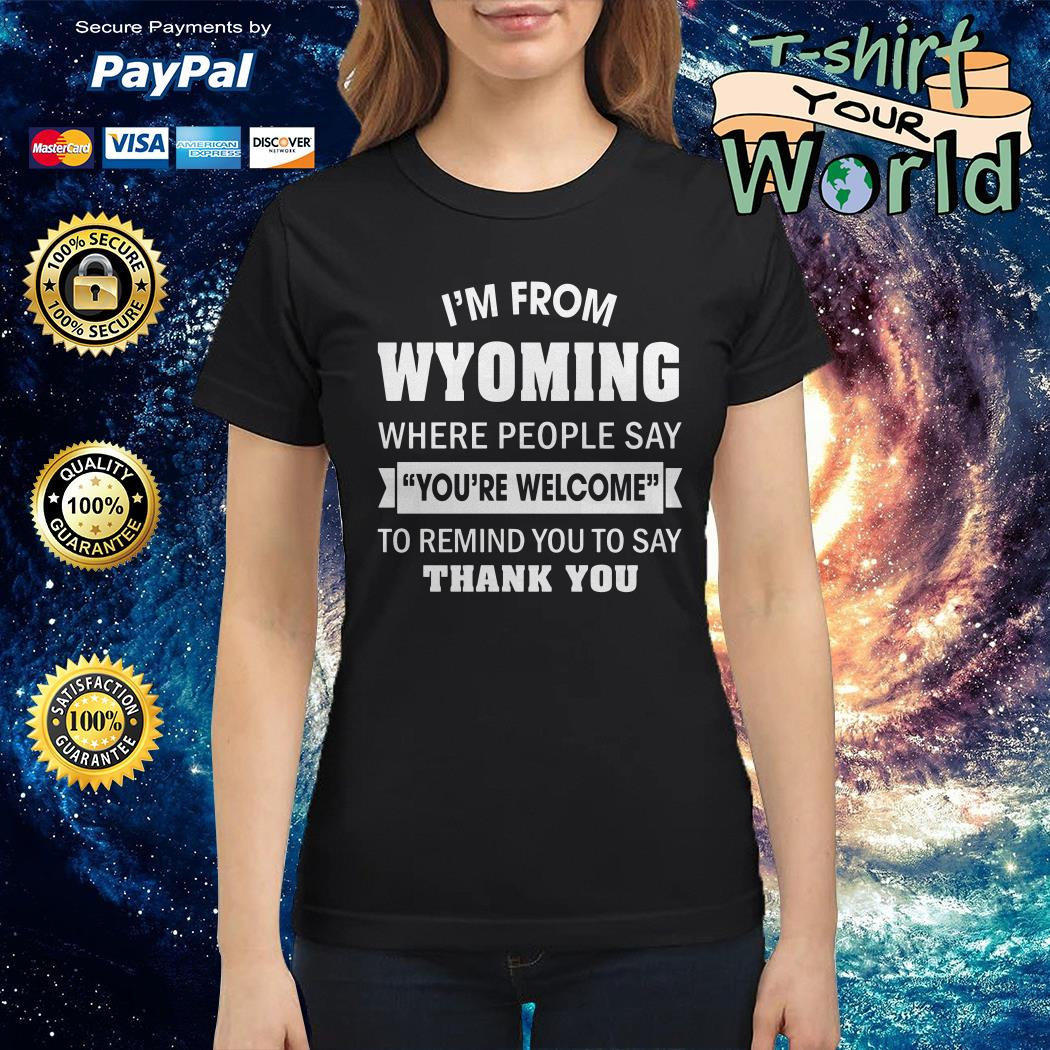I'm from Wyoming where People say you're welcome to remind you to say thank you Hoodie