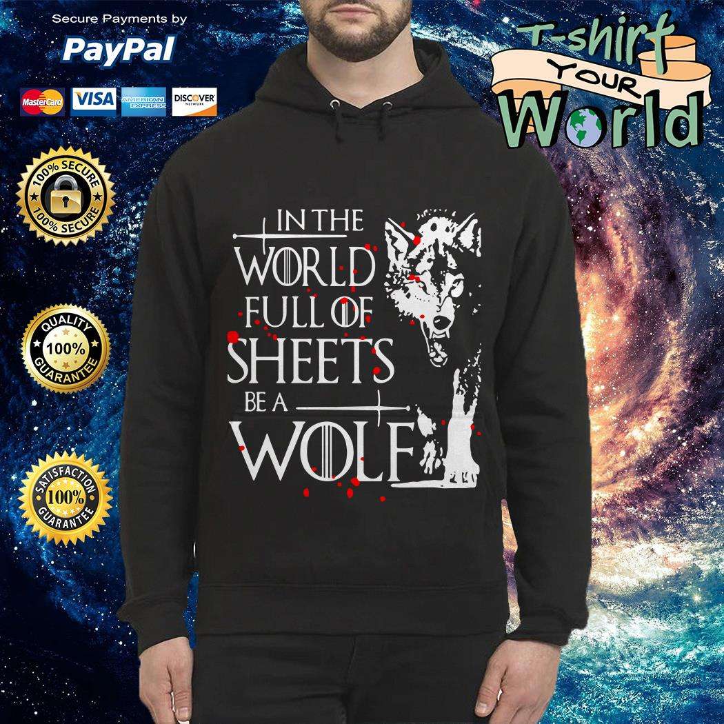 In the world full of sheets be a Wolf Hoodie