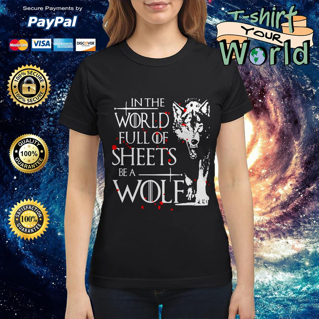 In the world full of sheets be a Wolf Ladies tee