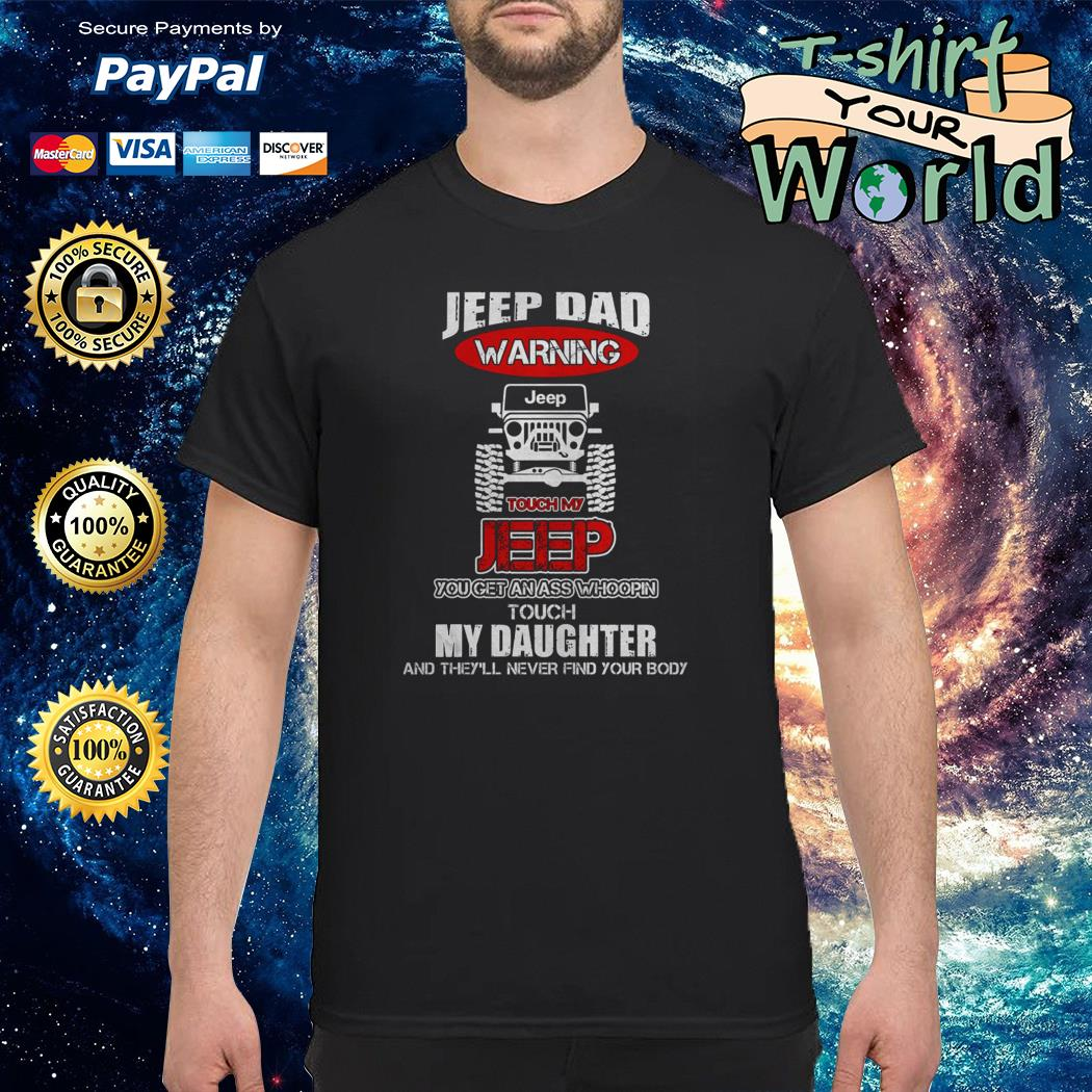 Jeep Dad warning jeep touch My jeep shirt