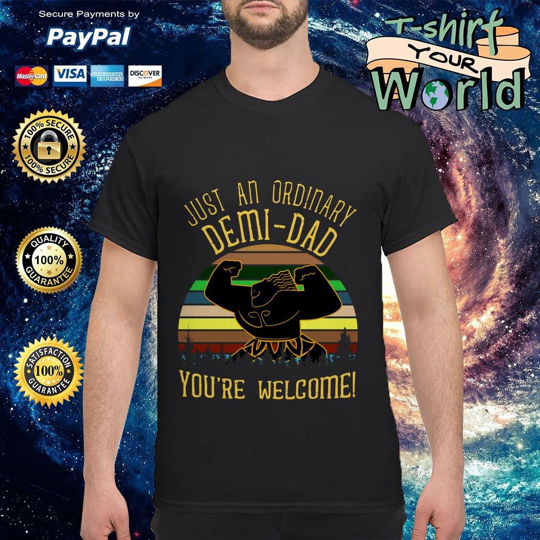 Just an ordinary Demi-Dad You're welcome shirtJust an ordinary Demi-Dad You're welcome shirt