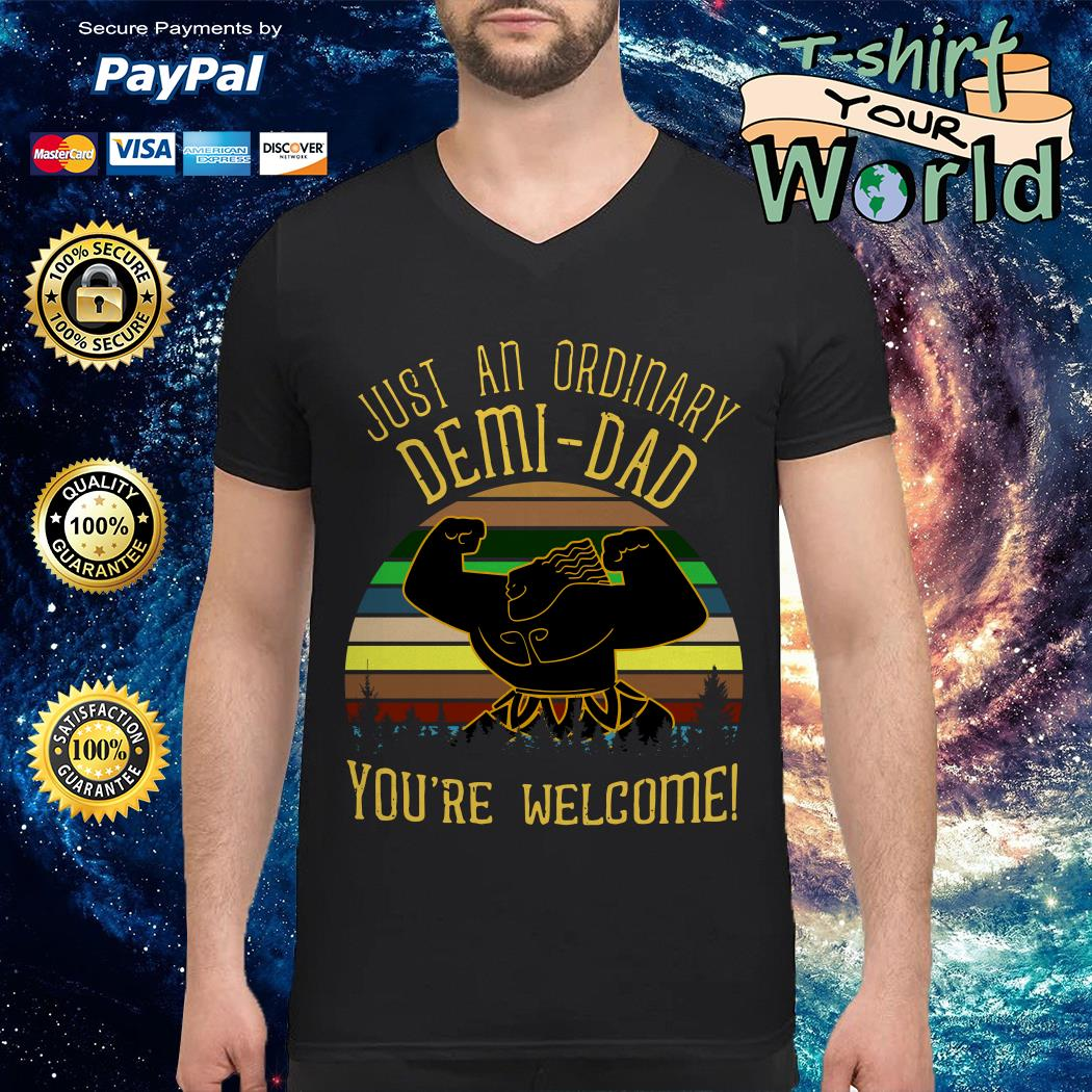 Just an ordinary Demi-Dad You're welcome shirtJust an ordinary Demi-Dad You're welcome V-neck t-shirt