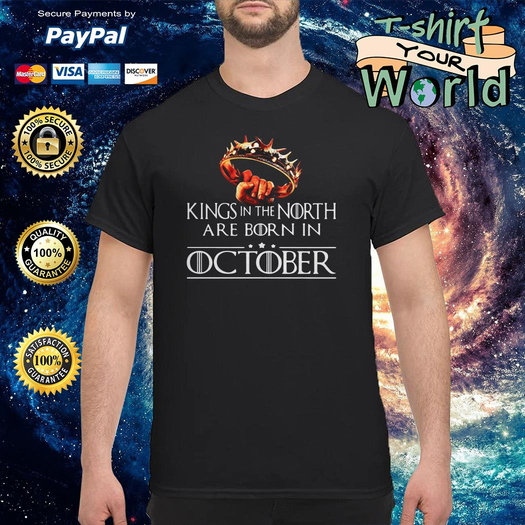 Kings In The North Are Born In October Game Of Thrones Shirt