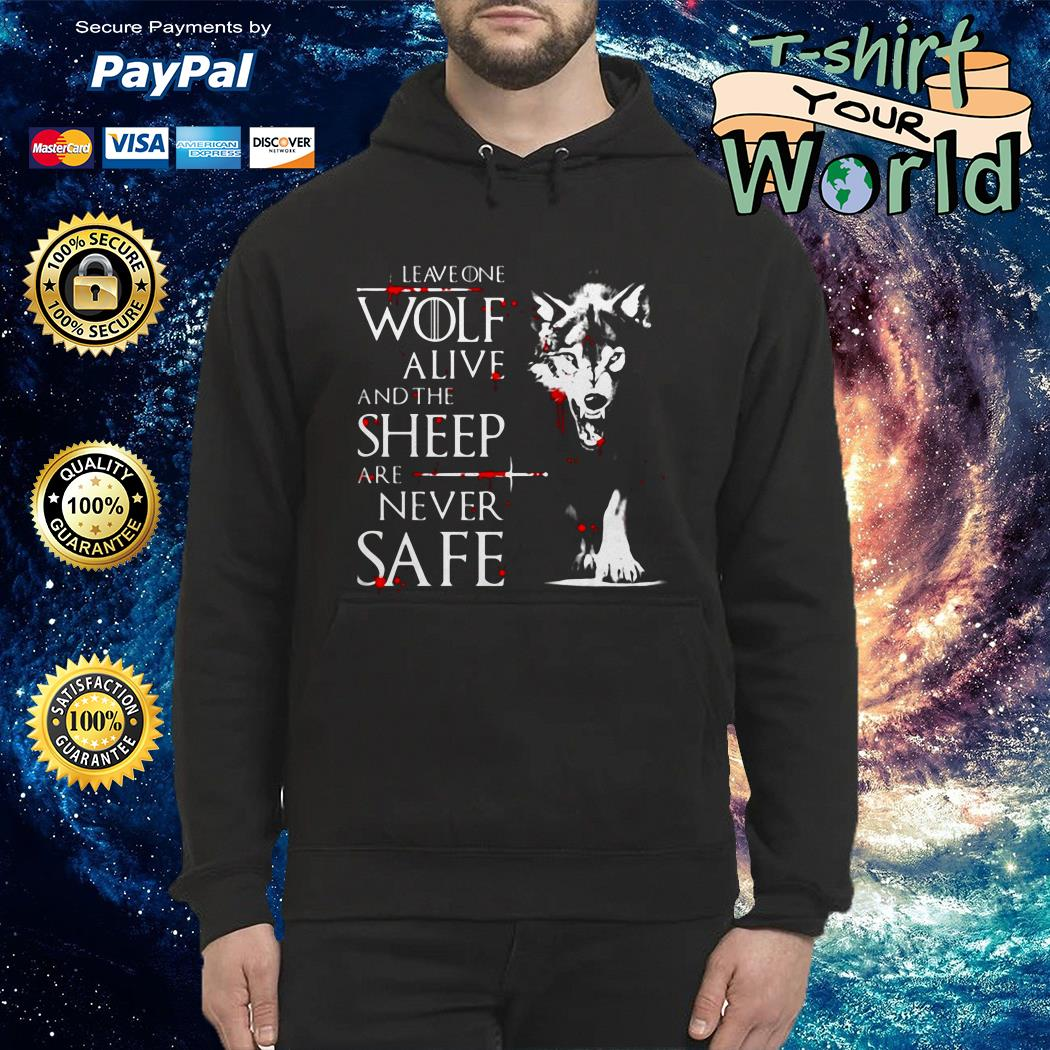 Leave One Wolf Alive And The Sheep Are Never Safe Hoodie