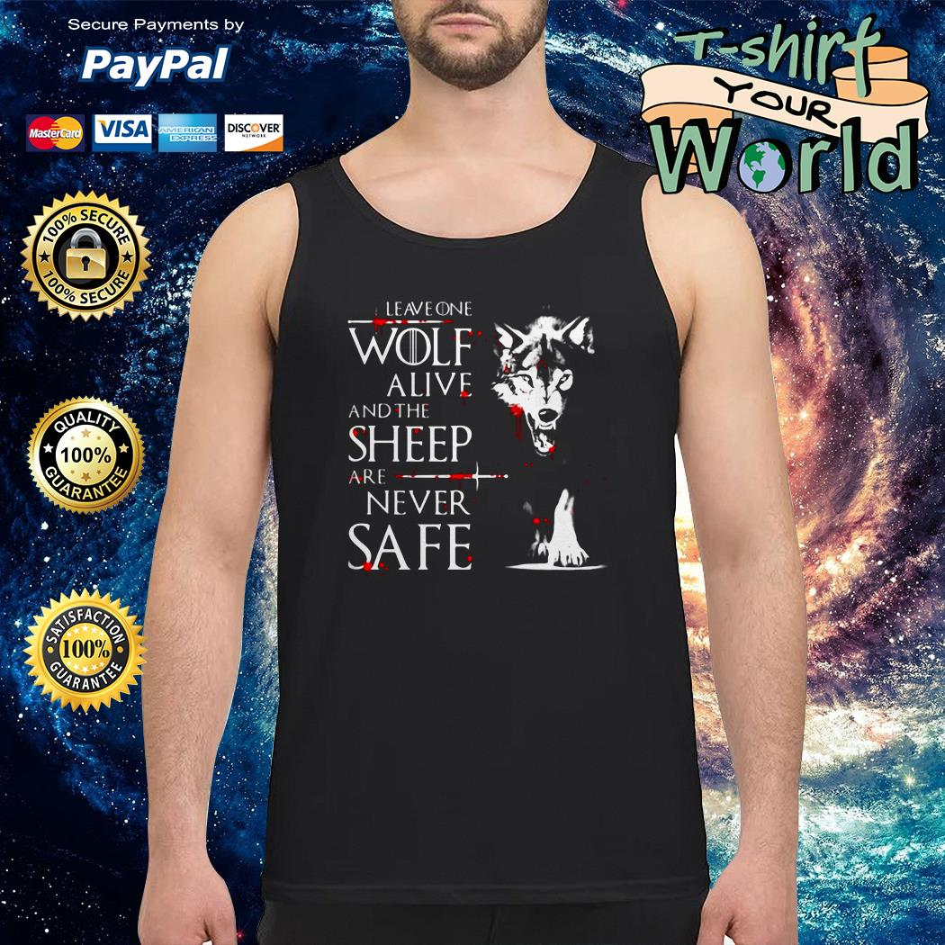 Leave One Wolf Alive And The Sheep Are Never Safe Tank top