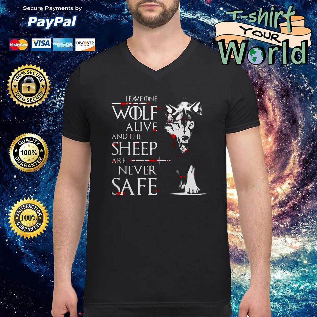 Leave One Wolf Alive And The Sheep Are Never Safe V-neck t-shirt