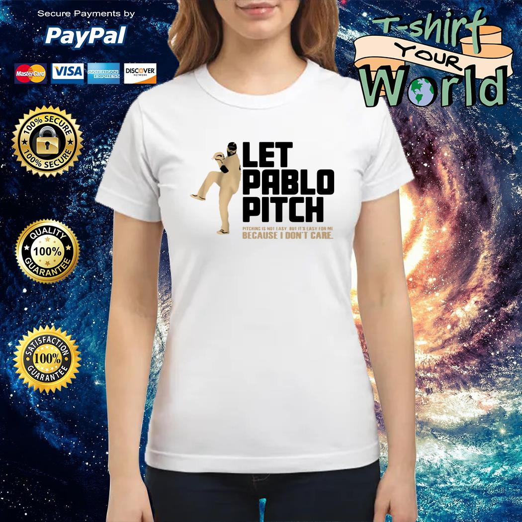 Let pablo pitch because i don't care Ladies tee