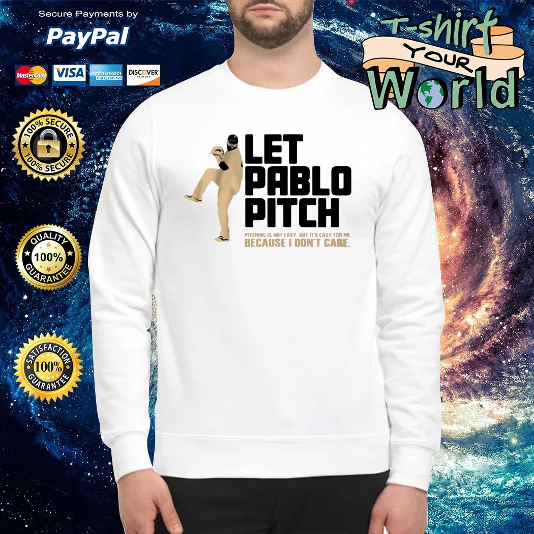 Let pablo pitch because i don't care Sweater
