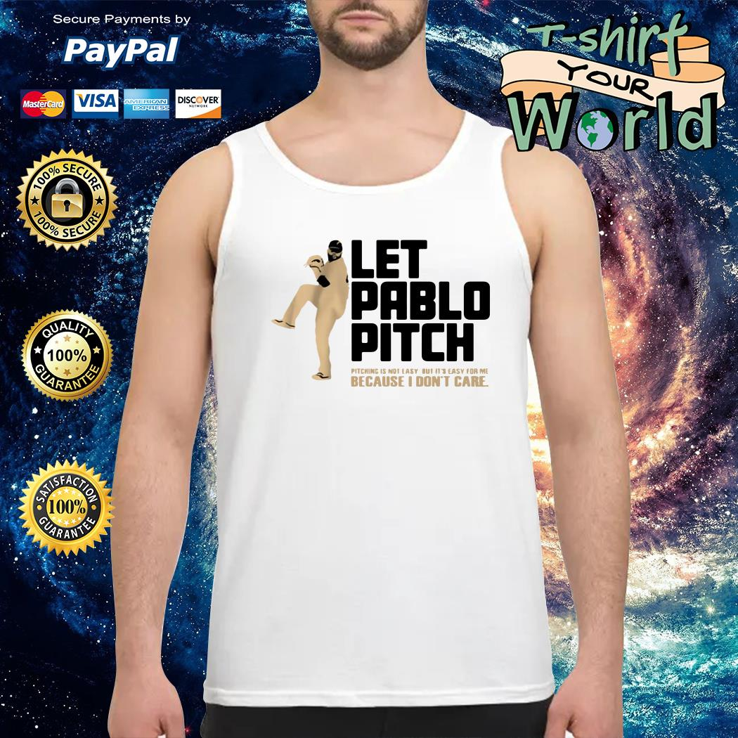 Let pablo pitch because i don't care Tank top