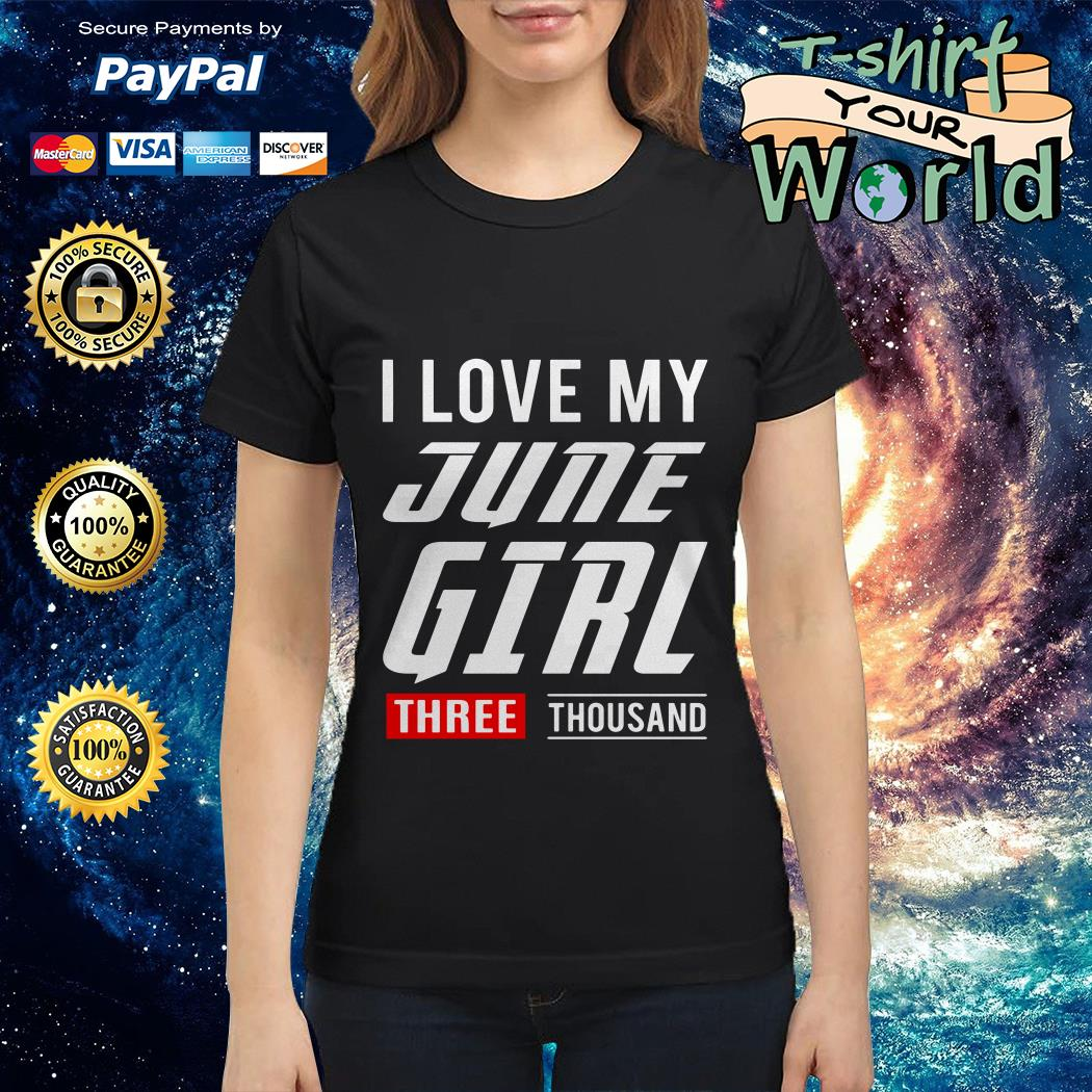 love My June Girl three thousand Ladies tee
