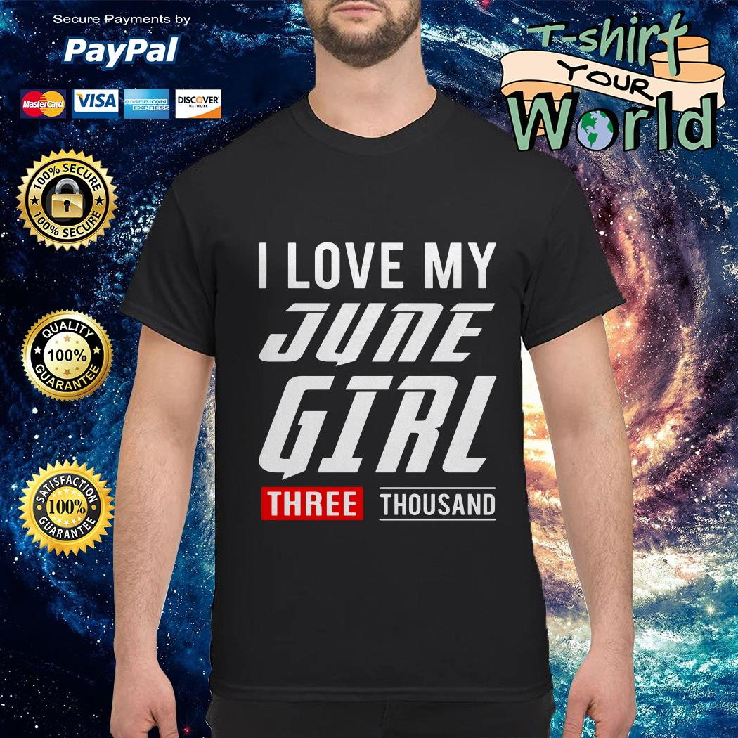 love My June Girl three thousand shirt