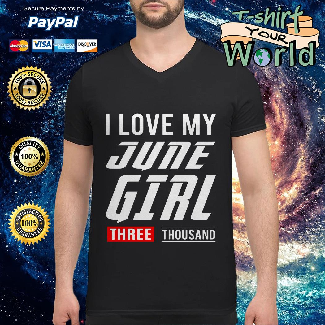 love My June Girl three thousand V-neck t-shirt