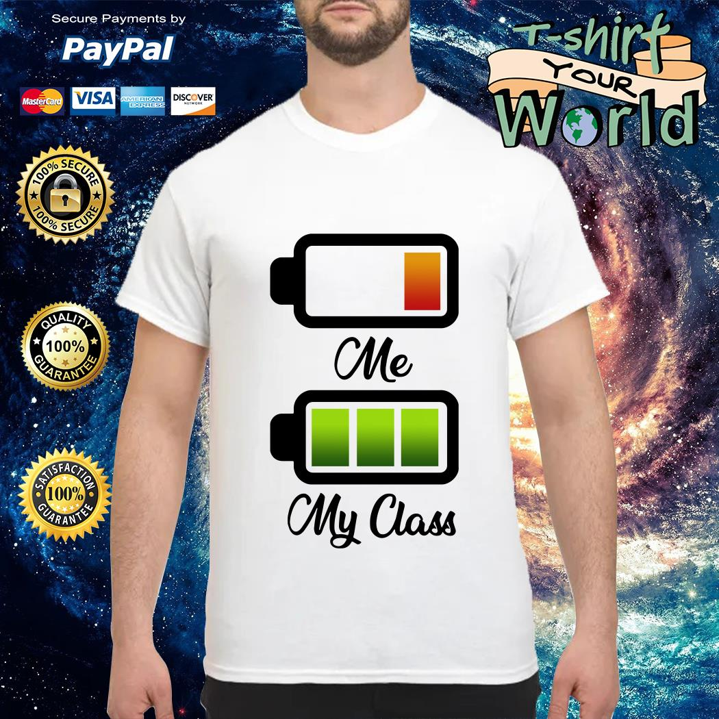 Me battery My class Battery funny shirt