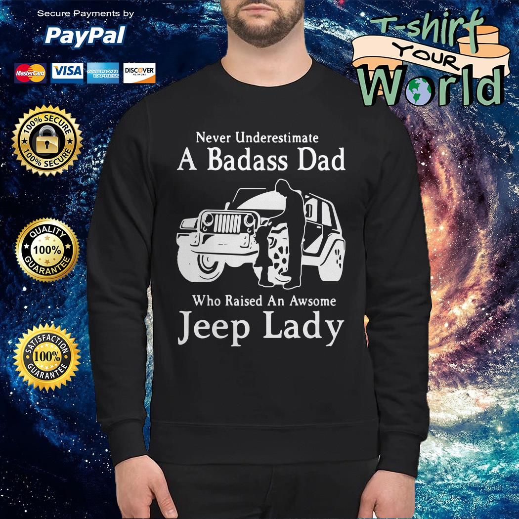 Never underestimate a badass dad who raised an awesome jeep lady Sweater