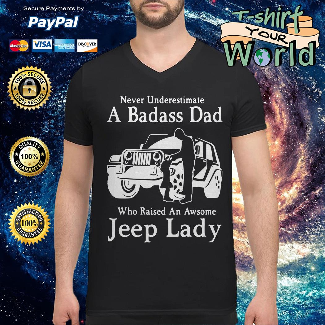 Never underestimate a badass dad who raised an awesome jeep lady V-neck t-shirt