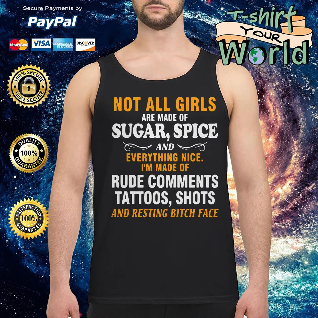 Not all girls are made of sugar spice rude comments tattoos shots Tank top