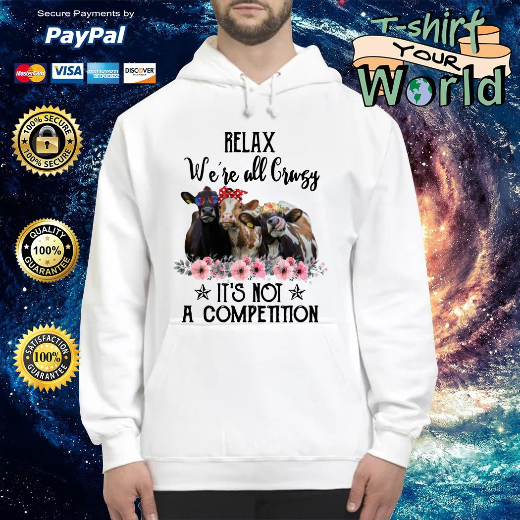 Relax we're all crazy it's not a competition cows Hoodie