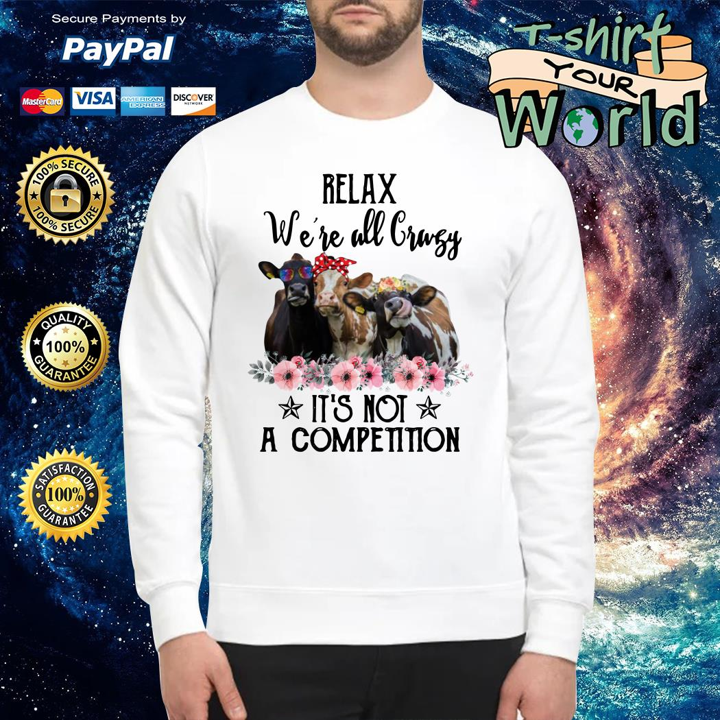 Relax we're all crazy it's not a competition cows Sweater