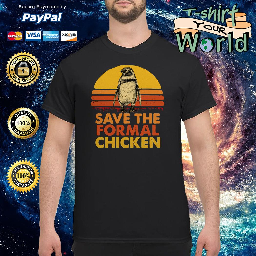 Save the formal chicken shirt