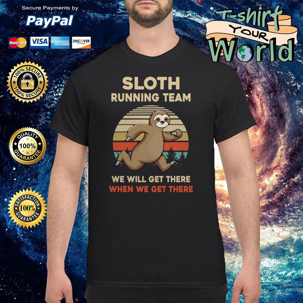 Sloth running team We will get there when We get there shirt