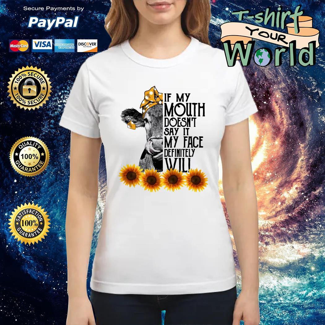 Sunflower cow if my mouth doesn't say it my face definitely will Ladies tee
