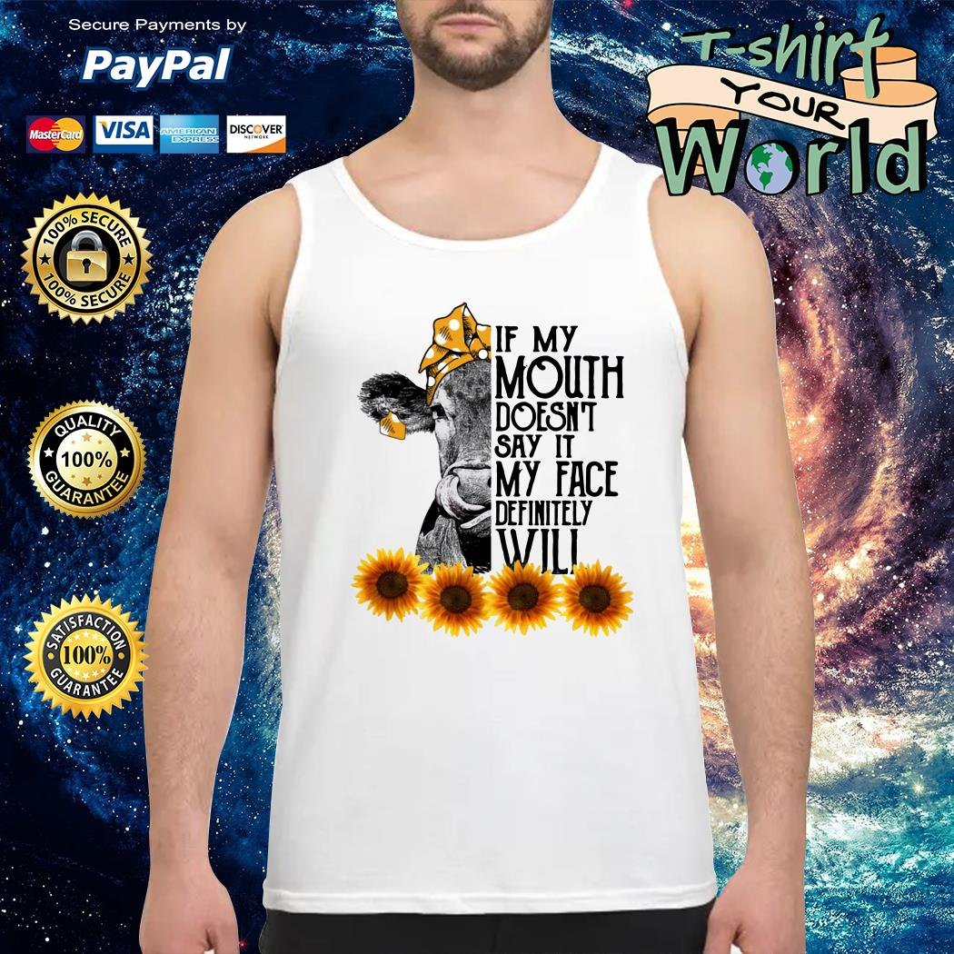 Sunflower cow if my mouth doesn't say it my face definitely will Tank top